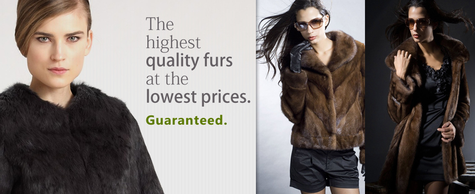 The highest quality furs at the lowest prices. Guaranteed.